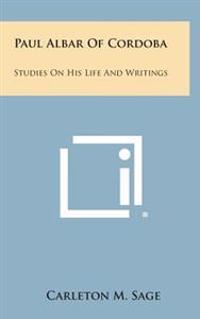 Paul Albar of Cordoba: Studies on His Life and Writings