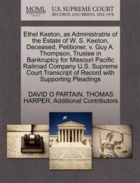 Ethel Keeton, as Administratrix of the Estate of W. S. Keeton, Deceased, Petitioner, V. Guy A. Thompson, Trustee in Bankruptcy for Missouri Pacific Railroad Company U.S. Supreme Court Transcript of Record with Supporting Pleadings