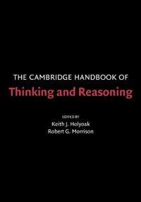 The Cambridge Handbook of Thinking and Reasoning