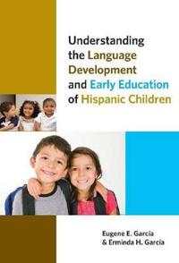 Understanding the Language Development and Early Education of Hispanic Children