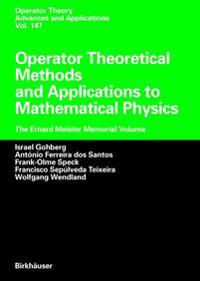 Operator Theoretical Methods and Applications to Mathematical Physics