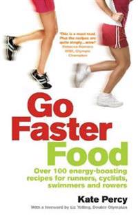 Go Faster Food: Over 100 Energy-Boosting Recipes for Runners, Cyclists, Swimmers and Rowers