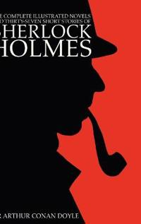 The Complete Illustrated Novels and Thirty-Seven Short Stories of Sherlock Holmes: 500 Copy Limited Edition