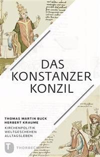 Das Konstanzer Konzil: Kirchenpolitik Weltgeschehen Alltagsleben