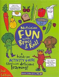Nutrition Fun with Brocc & Roll, 2nd Edition: A Hands-On Activity Guide Filled with Delicious Learning!