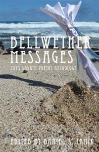 Bellwether Messages: 2013 Savant Poetry Anthology