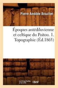 �poques Ant�diluvienne Et Celtique Du Poitou. 1. Topographie (�d.1865)