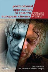 Postcolonial Approaches to Eastern European Cinema: Portraying Neighbours On-Screen