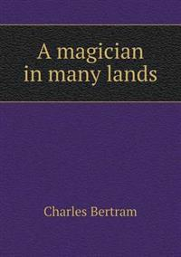 A Magician in Many Lands