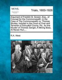 Argument of Franklin B. Gowen, Esq., of Counsel for the Commonwealth, in the Case of the Commonwealth vs. Thomas Munley, Indicted in the Court of Over and Terminer of Schuylkill County, Pa., for the Murder of Thomas Sanger, a Mining Boss, at Raven Run, ...