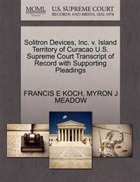 Solitron Devices, Inc. V. Island Territory of Curacao U.S. Supreme Court Transcript of Record with Supporting Pleadings