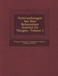 Untersuchungen Aus Dem Botanischen Institut Zu T¿bingen, Volume 2
