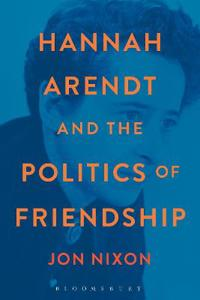 Hannah Arendt and the Politics of Friendship