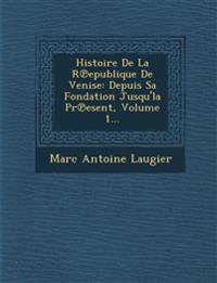 Histoire De La R¿epublique De Venise: Depuis Sa Fondation Jusqu'la Pr¿esent, Volume 1...