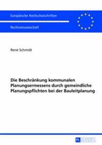 Die Beschraenkung Kommunalen Planungsermessens Durch Gemeindliche Planungspflichten Bei Der Bauleitplanung