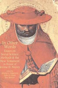 In Other Words: Essays on Social Science Methods and the New Testament in Honor of Jerome H. Neyrey