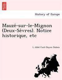 Mauze -Sur-Le-Mignon (Deux-Se Vres). Notice Historique, Etc