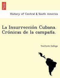 La Insurreccio N Cubana. Cro Nicas de La Campan A.