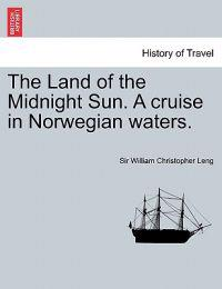 The Land of the Midnight Sun. a Cruise in Norwegian Waters.