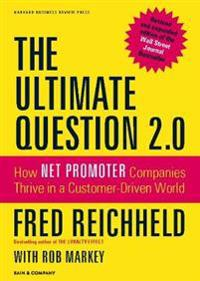 The Ultimate Question 2.0: How Net Promoter Companies Thrive in a Customer-Driven World
