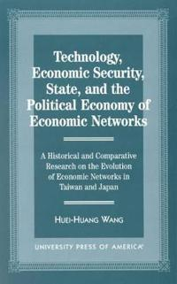 Technology, Economic Security, State, and the Political Economy of Economic Networks