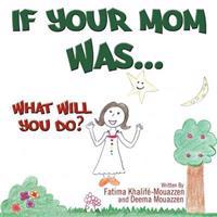 If Your Mom Was.....: What Will You Do?