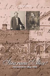 Söta, rara Alice! : fästmansbrev 1859-1866