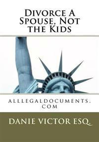 Divorce a Spouse, Not the Kids: WWW.Alllegaldocuments.com