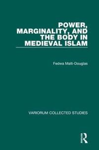 Power, Marginality, and the Body in Medieval Islam