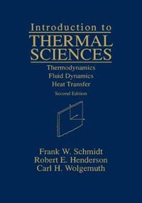 Introduction to Thermal Sciences: Thermodynamics Fluid Dynamics Heat Transf