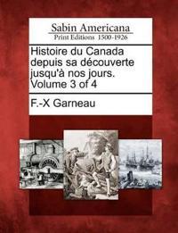 Histoire Du Canada Depuis Sa D Couverte Jusqu' Nos Jours. Volume 3 of 4