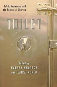 Toilet: Public Restrooms and the Politics of Sharing