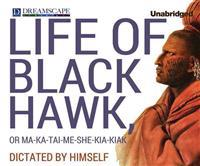 Life of Black Hawk, or Ma-Ka-Tai-Me-She-Kia-Kiak: Dictated by Himself