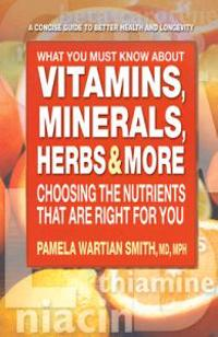 What You Must Know About Vitamins, Minerals, Herbs, & More