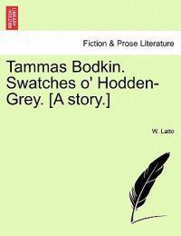 Tammas Bodkin. Swatches O' Hodden-Grey. [A Story.]