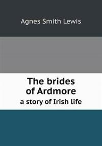 The Brides of Ardmore a Story of Irish Life
