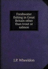 Freshwater Fishing in Great Britain Other Than Trout or Salmon