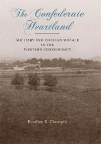 The Confederate Heartland: Military and Civilian Morale in the Western Confederacy