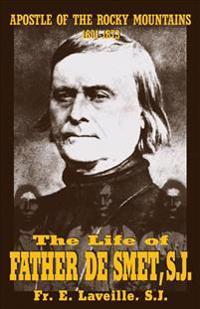 The Life of Father De Smet, S. J., 1801-1873