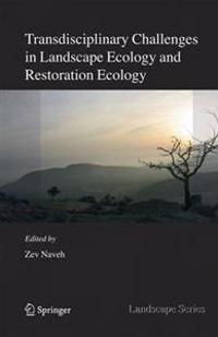 Transdisciplinary Challenges for Landscape Ecology And Restoration Ecology