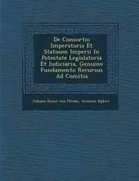 De Consortio Imperatoris Et Statuum Imperii In Potestate Legislatoria Et Iudiciaria, Genuino Fundamento Recursus Ad Comitia