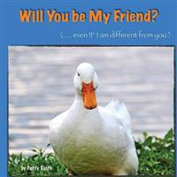 Will You Be My Friend? Even If I Am Different from You - Duck Ponder Series: Duck Ponder Series