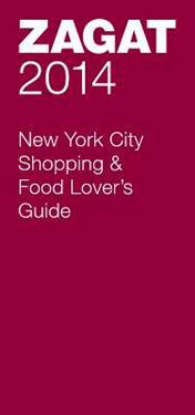 Zagat New York City Shopping & Food Lover's Guide 2014