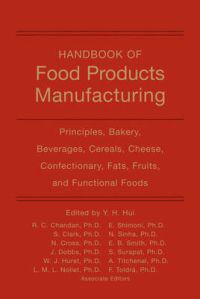 Handbook of Food Products Manufacturing: Principles, Bakery, Beverages, Cereals, Cheese, Confectionary, Fats, Fruits, and Functional Foods
