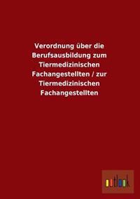 Verordnung Uber Die Berufsausbildung Zum Tiermedizinischen Fachangestellten / Zur Tiermedizinischen Fachangestellten