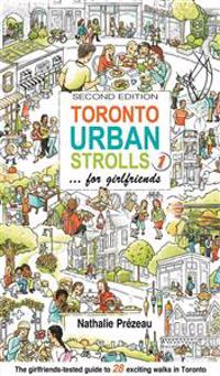 Toronto Urban Strolls 1... for Girlfriends: The Girlfriends-Tested Guide to Exciting Walks in Toronto