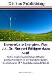 Erneuerbare Energien. Was u.a. Dr. Norbert Röttgen dazu sagt