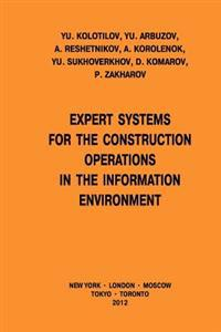 Expert Systems for the Construction Operations in the Information Environment