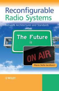 Reconfigurable Radio Systems: Network Architectures and Standards