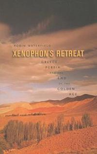 Xenophon's Retreat: Greece, Persia, and the End of the Golden Age